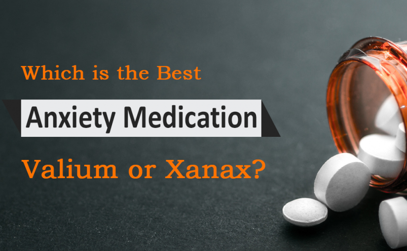 Which is the best Anxiety medication Valium or Xanax?