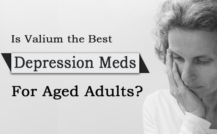 Is Valium the best Depression Meds for Aged Adults?