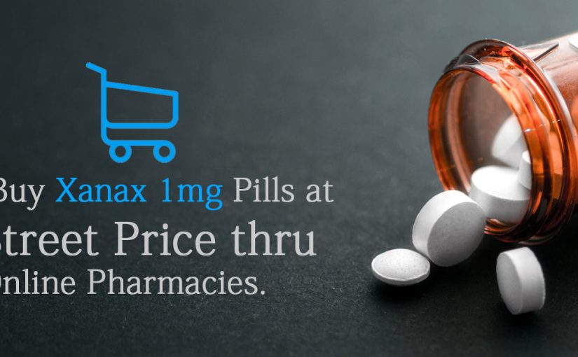 How to buy Xanax 1mg pills at street price thru online pharmacies?