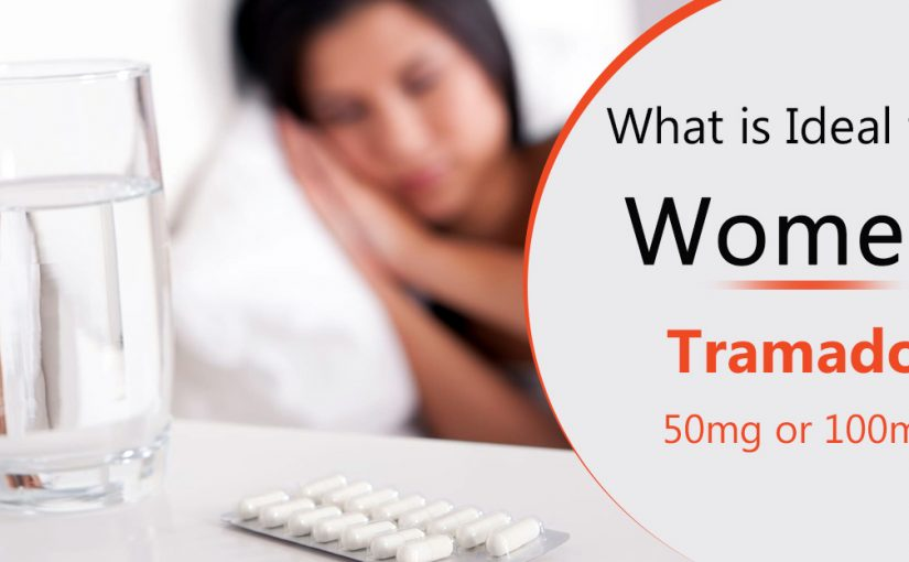 What is ideal for women Tramadol 50mg or Tramadol 100mg?