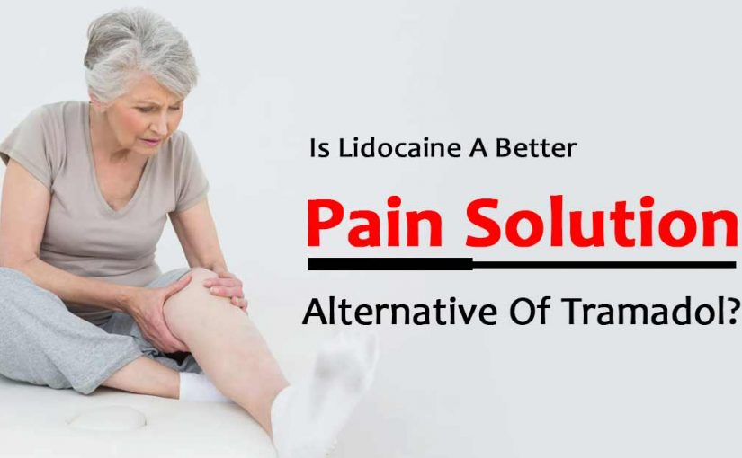 Is Lidocaine A Better Pain Solution Alternative Of Tramadol?