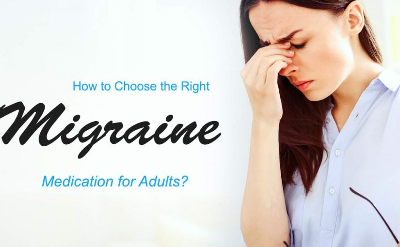 How to choose the right migraine medication for adults?