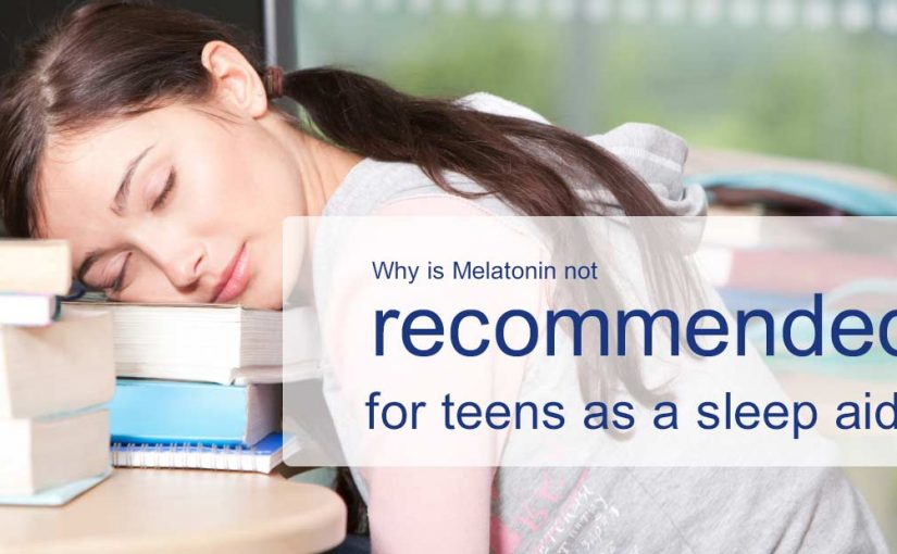 Why is Melatonin not recommended for teens as a sleep aid?