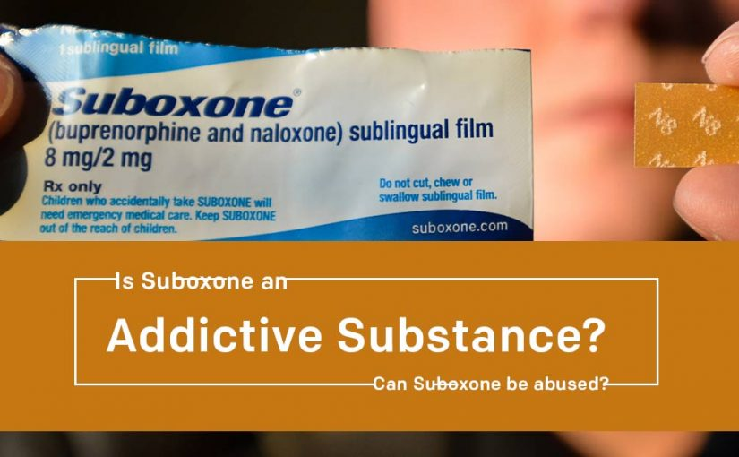 Is Suboxone an Addictive Substance? Can Suboxone be abused?
